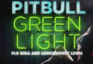 Pitbull - Greenlight feat. Flo Rida & LunchMoney Lewis
