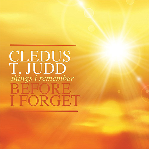 Cledus T Judd - Things I Remember Before I Forget