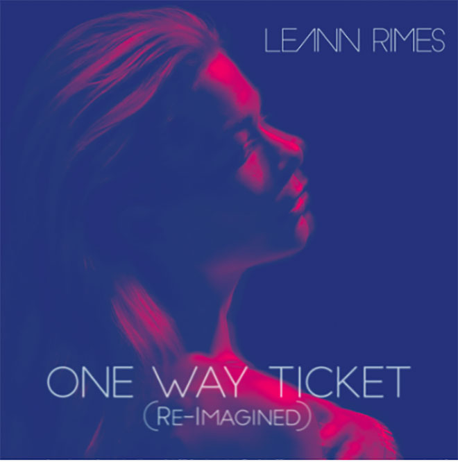 LeAnn Rimes - One Way Ticket (Because I Can) [Re-Imagined]