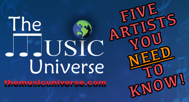The Music Universe - 5 Artists You Need to Know!